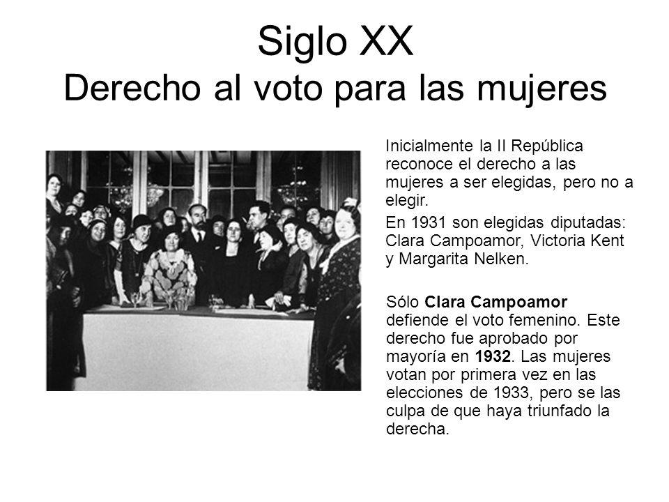 Siglo XX Derecho al voto para las mujeres Inicialmente la II República reconoce el derecho a las mujeres a ser elegidas, pero no a elegir.
