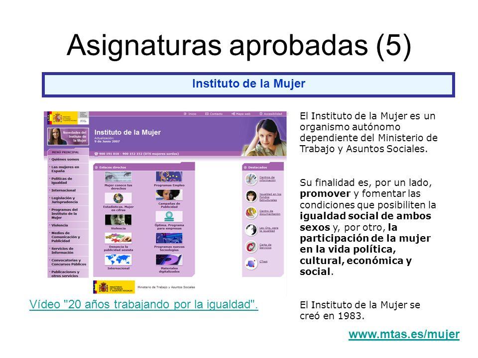 Asignaturas aprobadas (5) Instituto de la Mujer El Instituto de la Mujer es un organismo autónomo dependiente del Ministerio de Trabajo y Asuntos Sociales.