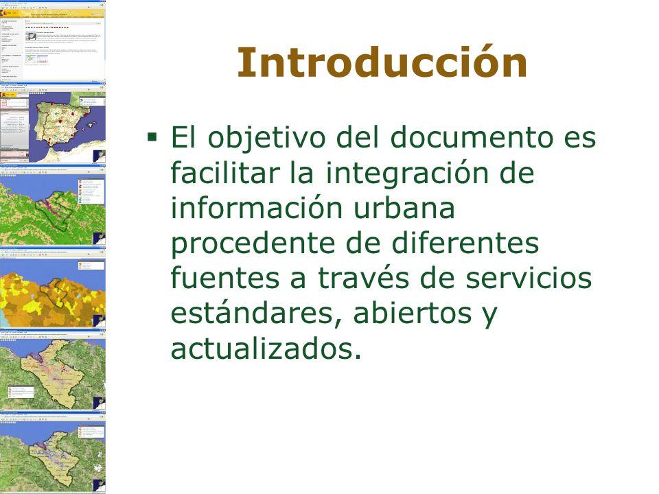 Introducción El objetivo del documento es facilitar la integración de información urbana procedente de diferentes fuentes a través de servicios estánd