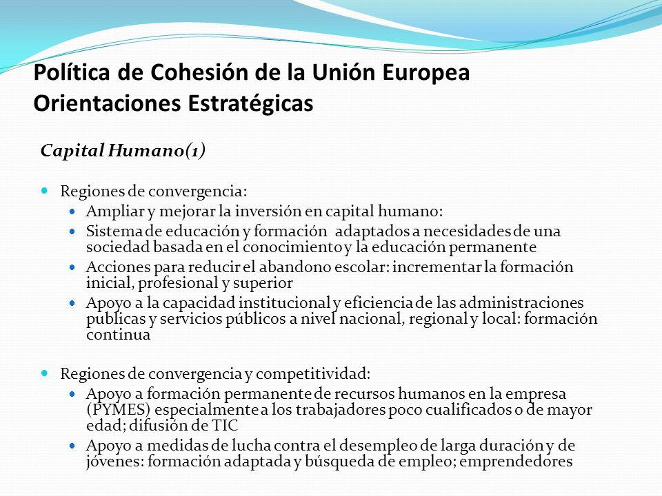 Política de Cohesión de la Unión Europea Orientaciones Estratégicas Capital Humano(1) Regiones de convergencia: Ampliar y mejorar la inversión en capi