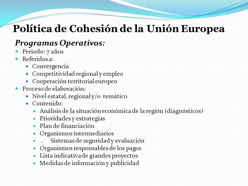 Política de Cohesión de la Unión Europea Programas Operativos: Periodo: 7 años Referidos a: Convergencia Competitividad regional y empleo Cooperación