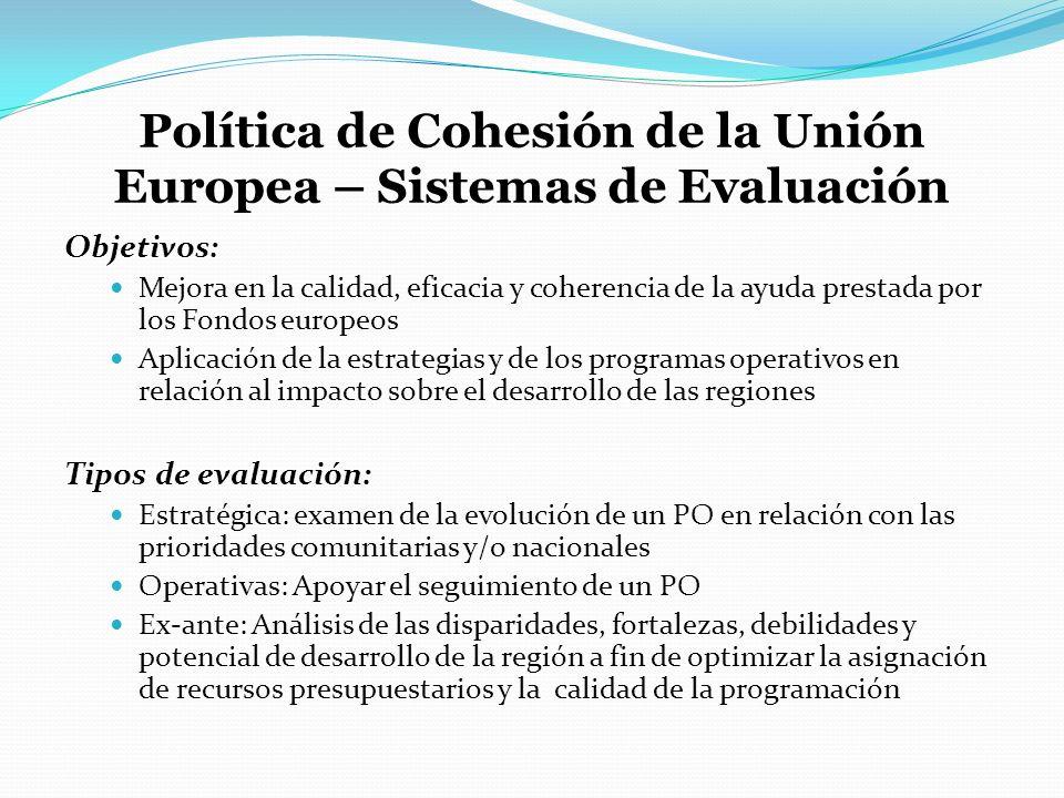 Política de Cohesión de la Unión Europea – Sistemas de Evaluación Objetivos: Mejora en la calidad, eficacia y coherencia de la ayuda prestada por los