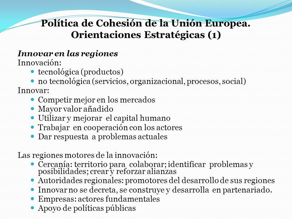 Política de Cohesión de la Unión Europea. Orientaciones Estratégicas (1) Innovar en las regiones Innovación: tecnológica (productos) no tecnológica (s