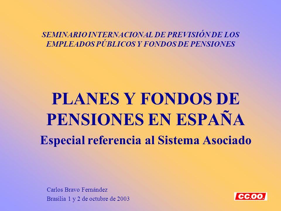SEMINARIO INTERNACIONAL DE PREVISIÓN DE LOS EMPLEADOS PÚBLICOS Y FONDOS DE PENSIONES PLANES Y FONDOS DE PENSIONES EN ESPAÑA Especial referencia al Sis