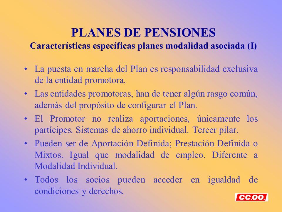 PLANES DE PENSIONES Características específicas planes modalidad asociada (I) La puesta en marcha del Plan es responsabilidad exclusiva de la entidad