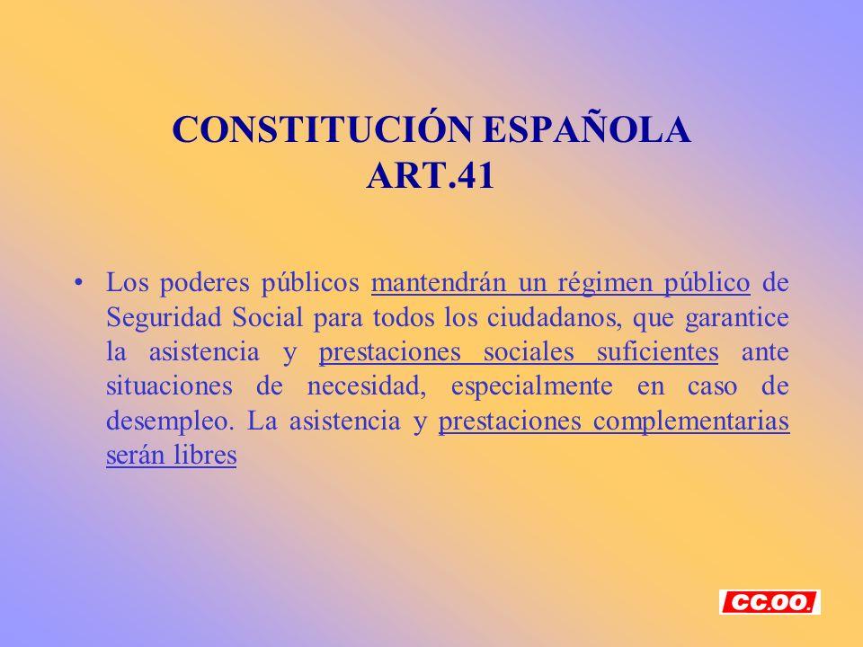 CONSTITUCIÓN ESPAÑOLA ART.41 Los poderes públicos mantendrán un régimen público de Seguridad Social para todos los ciudadanos, que garantice la asiste
