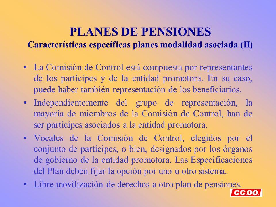 PLANES DE PENSIONES Características específicas planes modalidad asociada (II) La Comisión de Control está compuesta por representantes de los partíci