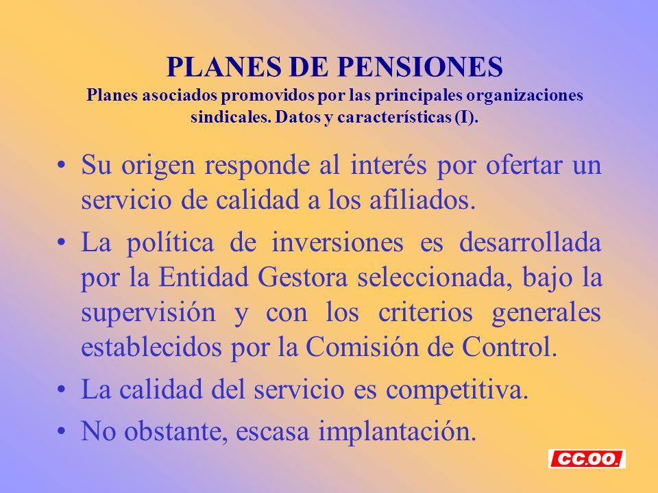 PLANES DE PENSIONES Planes asociados promovidos por las principales organizaciones sindicales. Datos y características (I). Su origen responde al inte