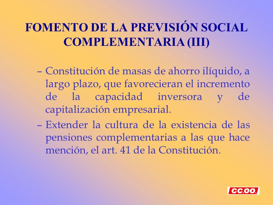 FOMENTO DE LA PREVISIÓN SOCIAL COMPLEMENTARIA (III) –Constitución de masas de ahorro ilíquido, a largo plazo, que favorecieran el incremento de la cap