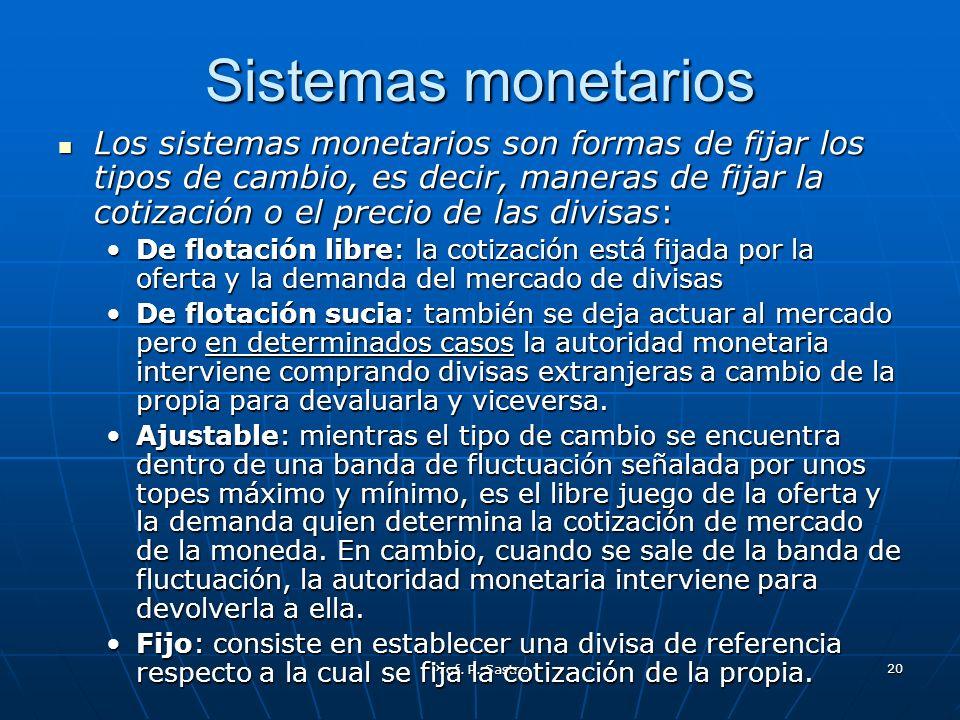 Prof. P. Sastre 20 Sistemas monetarios Los sistemas monetarios son formas de fijar los tipos de cambio, es decir, maneras de fijar la cotización o el