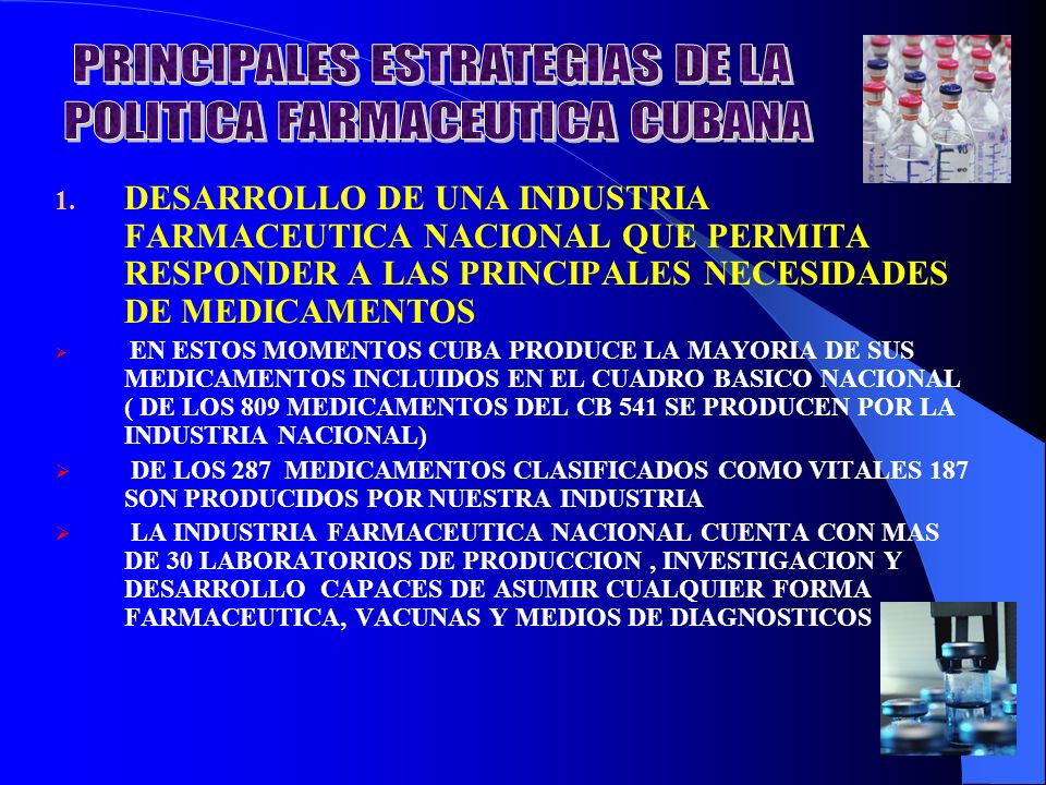 1. DESARROLLO DE UNA INDUSTRIA FARMACEUTICA NACIONAL QUE PERMITA RESPONDER A LAS PRINCIPALES NECESIDADES DE MEDICAMENTOS EN ESTOS MOMENTOS CUBA PRODUC