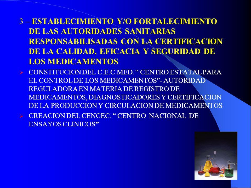 3 – ESTABLECIMIENTO Y/O FORTALECIMIENTO DE LAS AUTORIDADES SANITARIAS RESPONSABILISADAS CON LA CERTIFICACION DE LA CALIDAD, EFICACIA Y SEGURIDAD DE LO