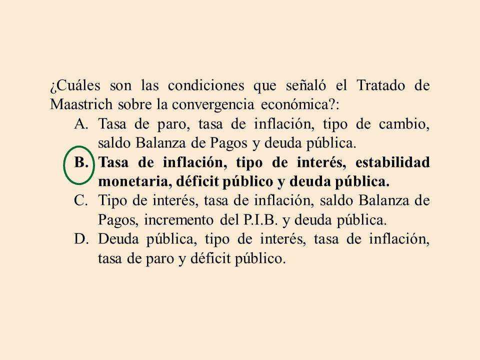 ¿Cuáles son las condiciones que señaló el Tratado de Maastrich sobre la convergencia económica?: A.Tasa de paro, tasa de inflación, tipo de cambio, sa