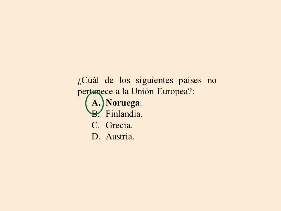 ¿Cuál de los siguientes países no pertenece a la Unión Europea?: A.Noruega. B.Finlandia. C.Grecia. D.Austria.