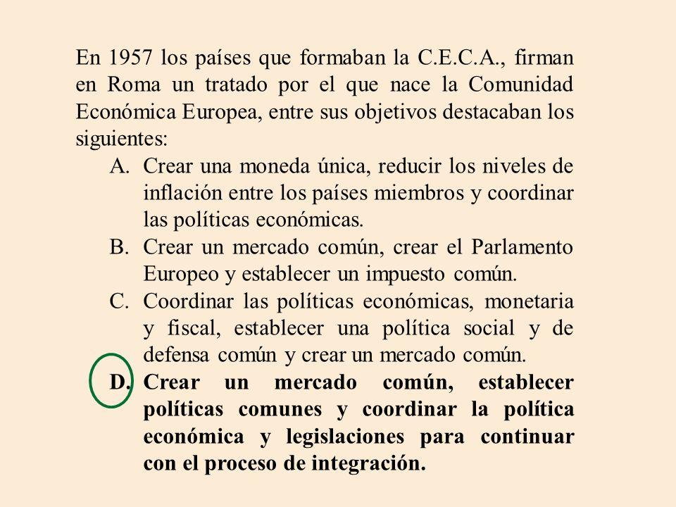 En 1957 los países que formaban la C.E.C.A., firman en Roma un tratado por el que nace la Comunidad Económica Europea, entre sus objetivos destacaban