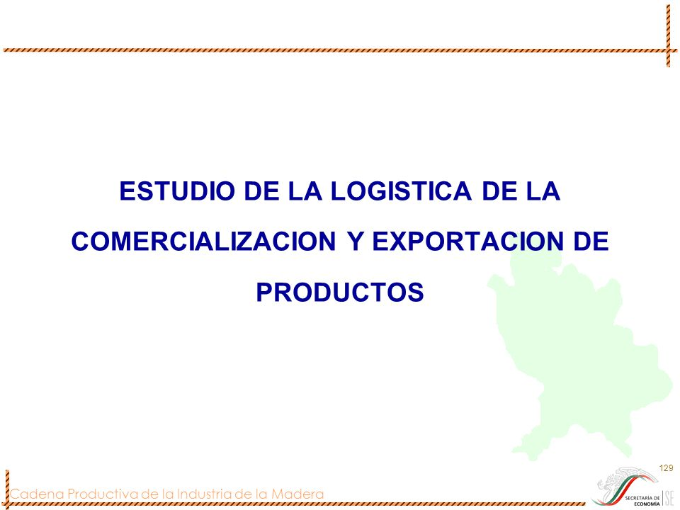 Cadena Productiva de la Industria de la Madera 129 ESTUDIO DE LA LOGISTICA DE LA COMERCIALIZACION Y EXPORTACION DE PRODUCTOS