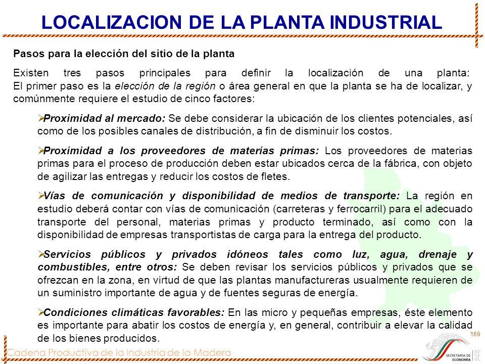 Cadena Productiva de la Industria de la Madera 169 Pasos para la elección del sitio de la planta Existen tres pasos principales para definir la locali