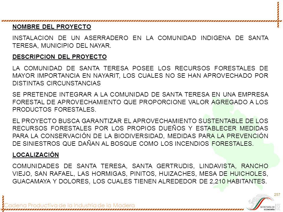 Cadena Productiva de la Industria de la Madera 257 NOMBRE DEL PROYECTO INSTALACION DE UN ASERRADERO EN LA COMUNIDAD INDIGENA DE SANTA TERESA, MUNICIPI