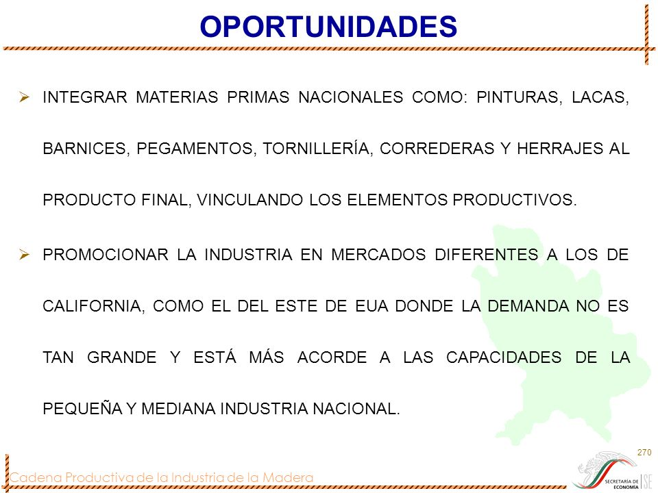 Cadena Productiva de la Industria de la Madera 270 OPORTUNIDADES INTEGRAR MATERIAS PRIMAS NACIONALES COMO: PINTURAS, LACAS, BARNICES, PEGAMENTOS, TORN