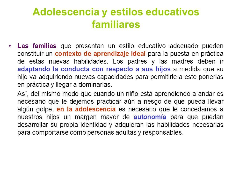 Adolescencia y estilos educativos familiares Las familias que presentan un estilo educativo adecuado pueden constituir un contexto de aprendizaje idea