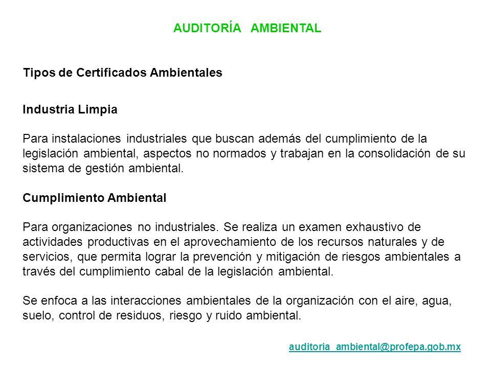 AUDITORÍA AMBIENTAL Tipos de Certificados Ambientales Industria Limpia Para instalaciones industriales que buscan además del cumplimiento de la legisl