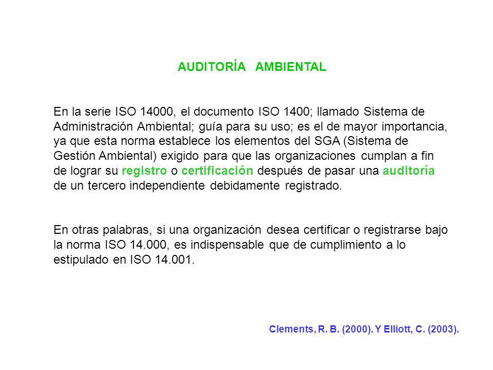 AUDITORÍA AMBIENTAL En la serie ISO 14000, el documento ISO 1400; llamado Sistema de Administración Ambiental; guía para su uso; es el de mayor import