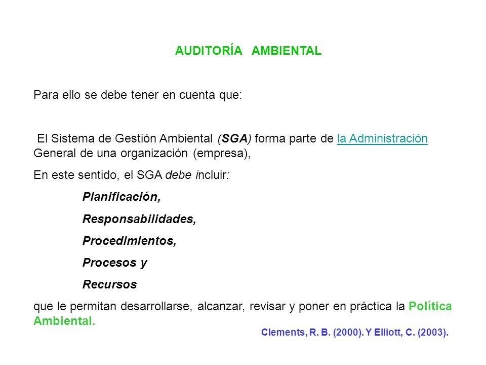 AUDITORÍA AMBIENTAL Para ello se debe tener en cuenta que: El Sistema de Gestión Ambiental (SGA) forma parte de la Administración General de una organ