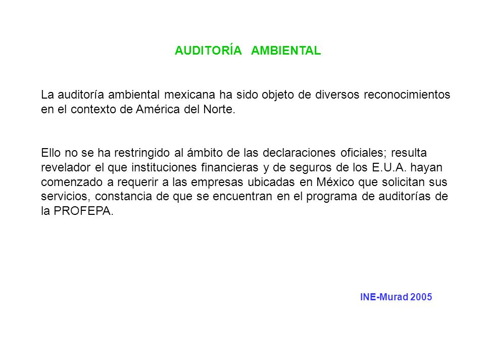 AUDITORÍA AMBIENTAL La auditoría ambiental mexicana ha sido objeto de diversos reconocimientos en el contexto de América del Norte. Ello no se ha rest