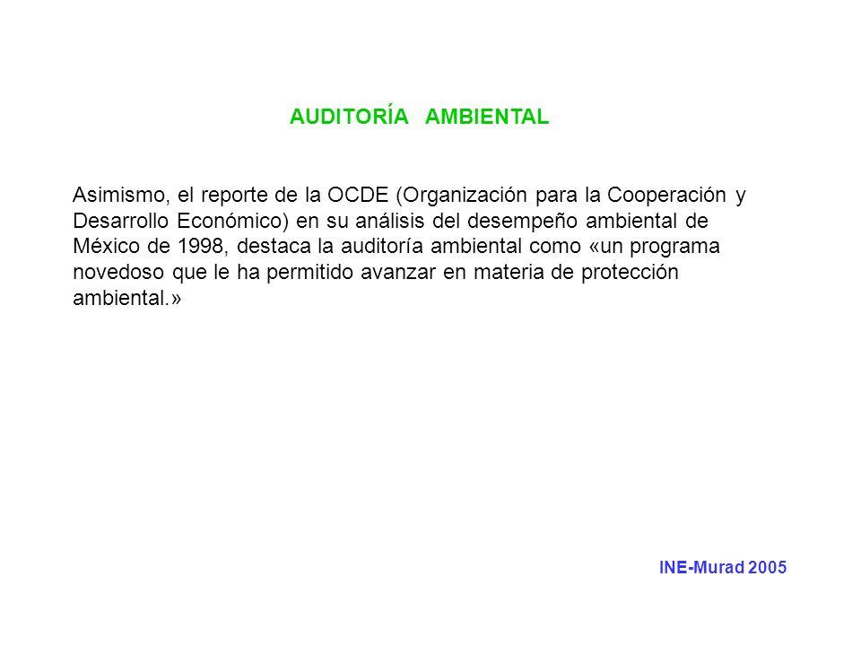 AUDITORÍA AMBIENTAL Asimismo, el reporte de la OCDE (Organización para la Cooperación y Desarrollo Económico) en su análisis del desempeño ambiental d