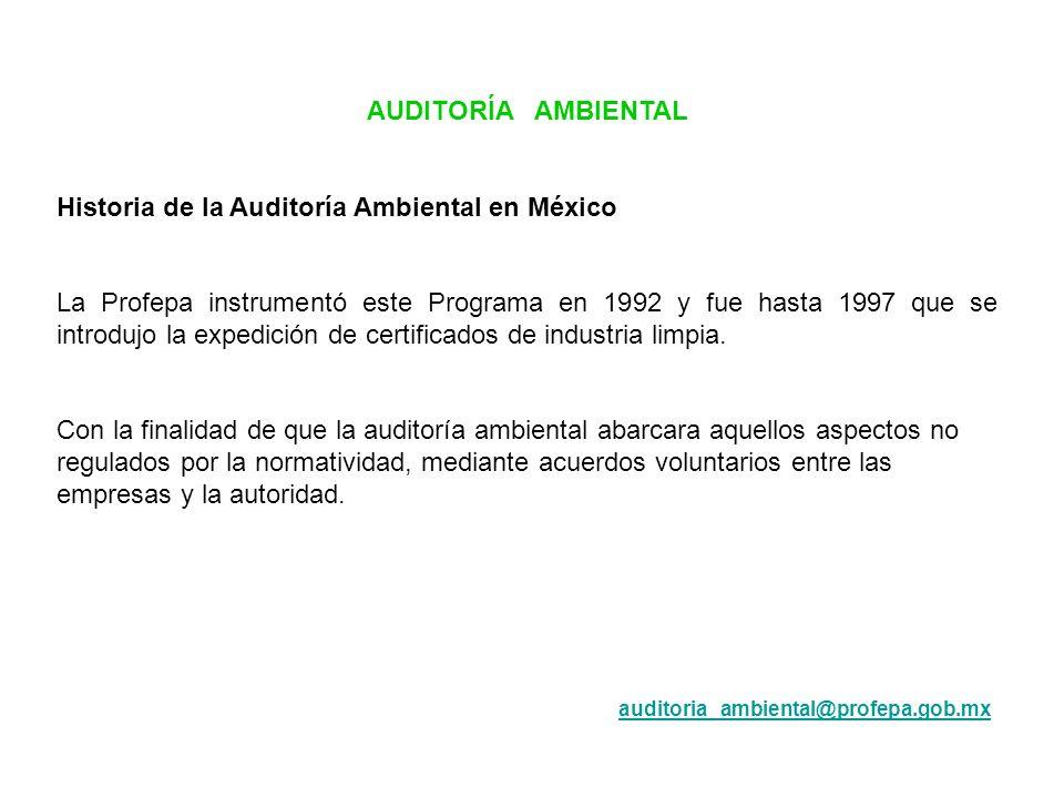 AUDITORÍA AMBIENTAL Historia de la Auditoría Ambiental en México La Profepa instrumentó este Programa en 1992 y fue hasta 1997 que se introdujo la exp
