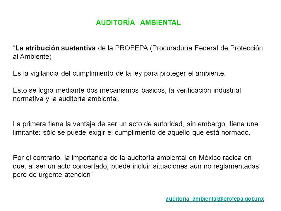 AUDITORÍA AMBIENTAL La atribución sustantiva de la PROFEPA (Procuraduría Federal de Protección al Ambiente) Es la vigilancia del cumplimiento de la le