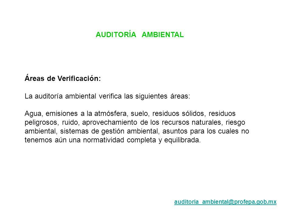 AUDITORÍA AMBIENTAL Áreas de Verificación: La auditoría ambiental verifica las siguientes áreas: Agua, emisiones a la atmósfera, suelo, residuos sólid