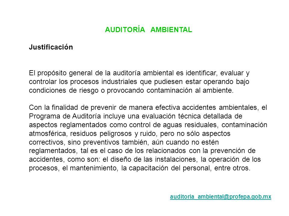 AUDITORÍA AMBIENTAL Justificación El propósito general de la auditoría ambiental es identificar, evaluar y controlar los procesos industriales que pud
