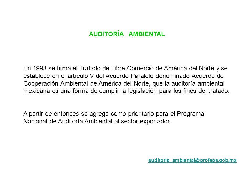 AUDITORÍA AMBIENTAL En 1993 se firma el Tratado de Libre Comercio de América del Norte y se establece en el artículo V del Acuerdo Paralelo denominado
