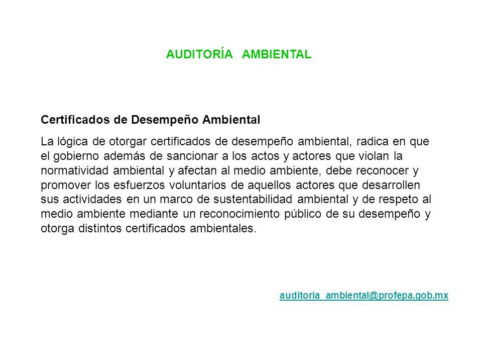AUDITORÍA AMBIENTAL Certificados de Desempeño Ambiental La lógica de otorgar certificados de desempeño ambiental, radica en que el gobierno además de