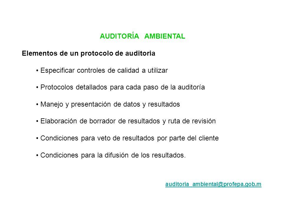 AUDITORÍA AMBIENTAL Elementos de un protocolo de auditoria Especificar controles de calidad a utilizar Protocolos detallados para cada paso de la audi