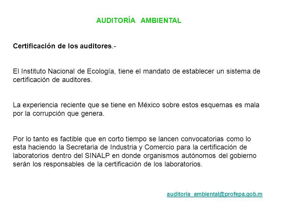 AUDITORÍA AMBIENTAL Certificación de los auditores.- El Instituto Nacional de Ecología, tiene el mandato de establecer un sistema de certificación de