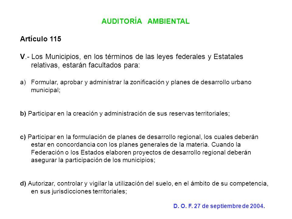 AUDITORÍA AMBIENTAL Artículo 115 V.- Los Municipios, en los términos de las leyes federales y Estatales relativas, estarán facultados para: a)Formular