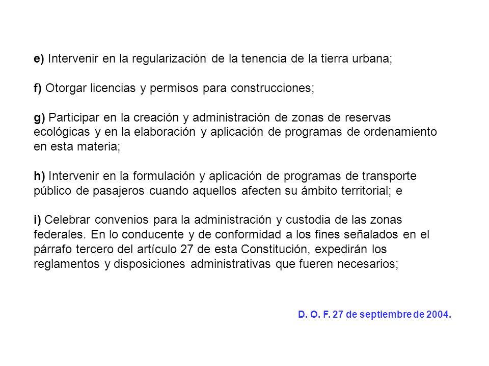 e) Intervenir en la regularización de la tenencia de la tierra urbana; f) Otorgar licencias y permisos para construcciones; g) Participar en la creaci