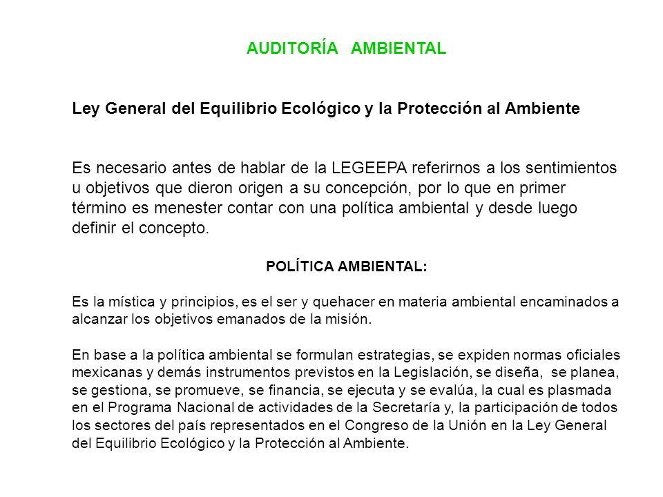 AUDITORÍA AMBIENTAL Ley General del Equilibrio Ecológico y la Protección al Ambiente Es necesario antes de hablar de la LEGEEPA referirnos a los senti