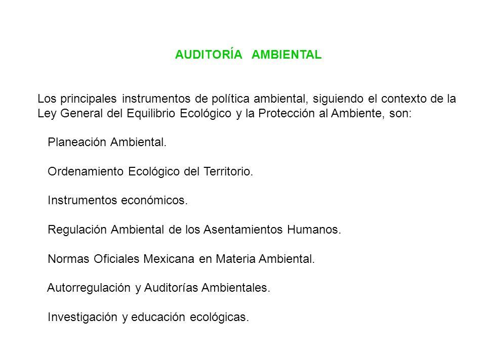 AUDITORÍA AMBIENTAL Los principales instrumentos de política ambiental, siguiendo el contexto de la Ley General del Equilibrio Ecológico y la Protecci