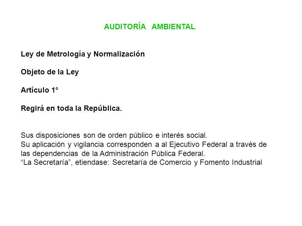 AUDITORÍA AMBIENTAL Ley de Metrología y Normalización Objeto de la Ley Artículo 1° Regirá en toda la República. Sus disposiciones son de orden público