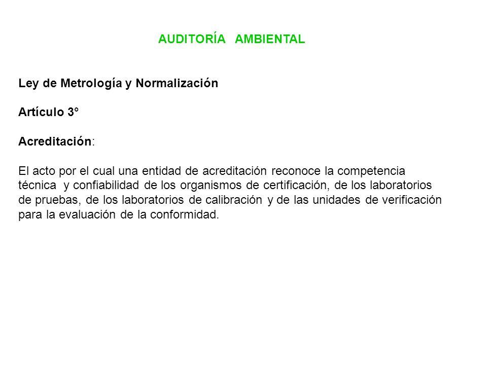 AUDITORÍA AMBIENTAL Ley de Metrología y Normalización Artículo 3° Acreditación: El acto por el cual una entidad de acreditación reconoce la competenci