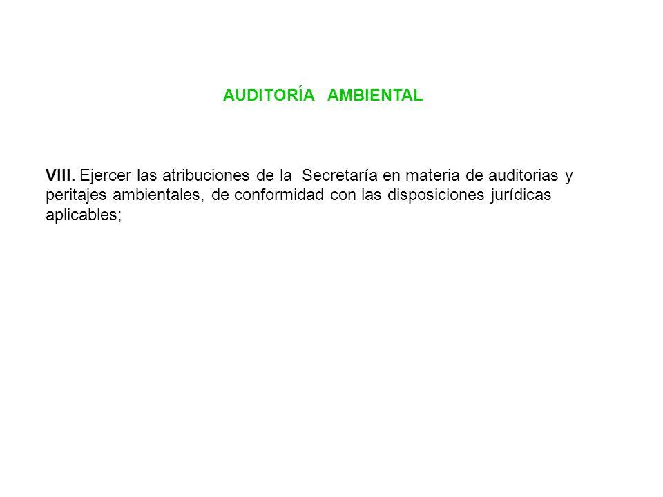 AUDITORÍA AMBIENTAL VIII. Ejercer las atribuciones de la Secretaría en materia de auditorias y peritajes ambientales, de conformidad con las disposici
