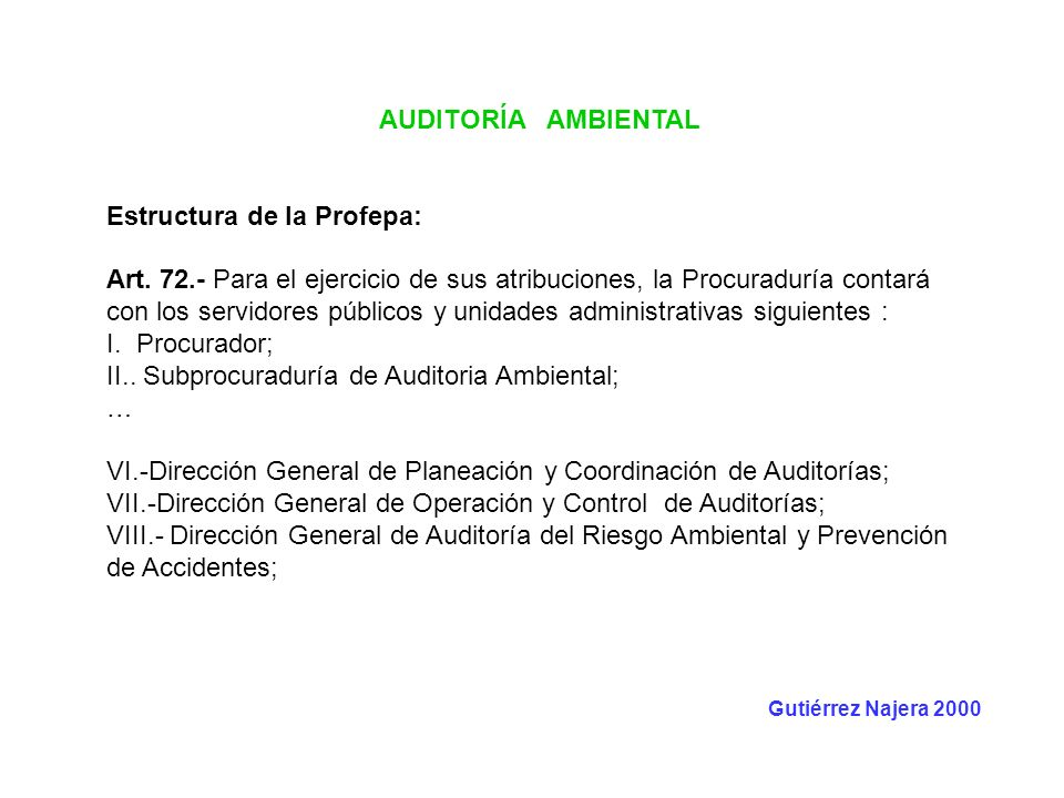 AUDITORÍA AMBIENTAL Estructura de la Profepa: Art. 72.- Para el ejercicio de sus atribuciones, la Procuraduría contará con los servidores públicos y u