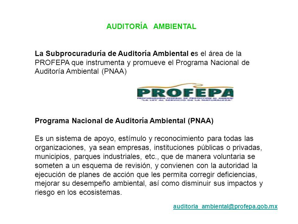 AUDITORÍA AMBIENTAL La Subprocuraduría de Auditoría Ambiental es el área de la PROFEPA que instrumenta y promueve el Programa Nacional de Auditoría Am