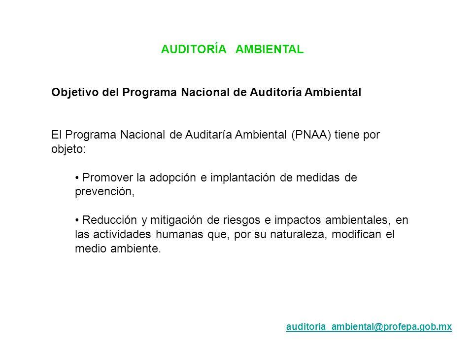 AUDITORÍA AMBIENTAL Objetivo del Programa Nacional de Auditoría Ambiental El Programa Nacional de Auditaría Ambiental (PNAA) tiene por objeto: Promove