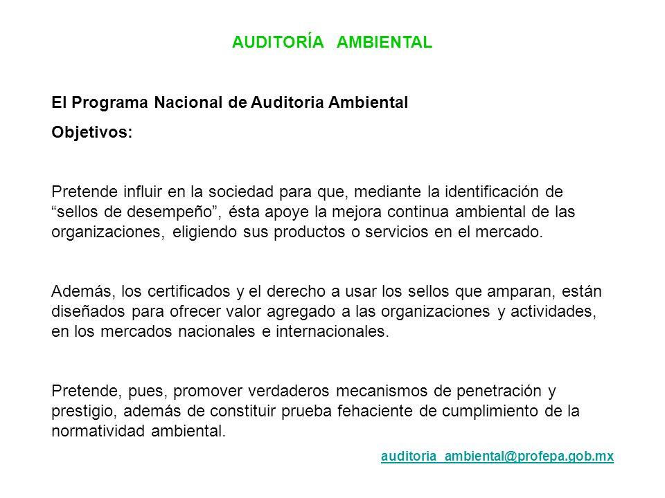 AUDITORÍA AMBIENTAL El Programa Nacional de Auditoria Ambiental Objetivos: Pretende influir en la sociedad para que, mediante la identificación de sel