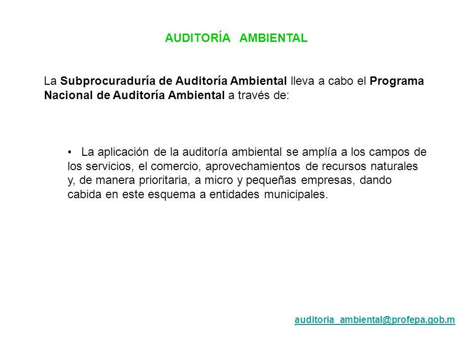 AUDITORÍA AMBIENTAL La Subprocuraduría de Auditoría Ambiental lleva a cabo el Programa Nacional de Auditoría Ambiental a través de: La aplicación de l
