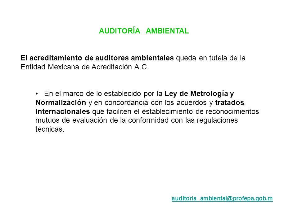 AUDITORÍA AMBIENTAL El acreditamiento de auditores ambientales queda en tutela de la Entidad Mexicana de Acreditación A.C. En el marco de lo estableci